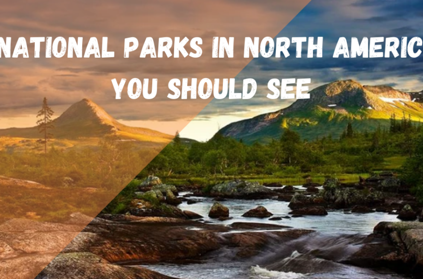 8 Best National Parks In North America